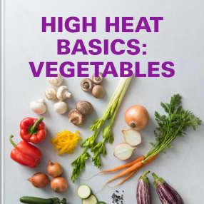 High Heat Basics: Vegetables
