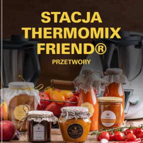 STACJA THERMOMIX FRIEND® - PRZETWORY