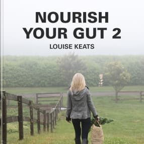Nourish your gut 2 with Louise Keats
