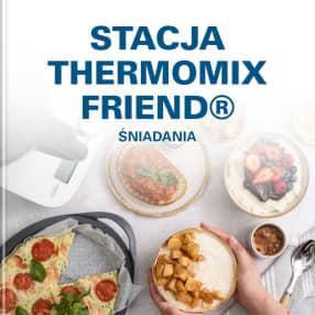 STACJA THERMOMIX FRIEND® - ŚNIADANIA